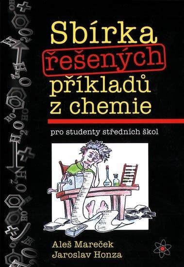 Mareček Aleš, Honza Jaroslav,: Sbírka řešených příkladů z chemie pro studenty středních škol
