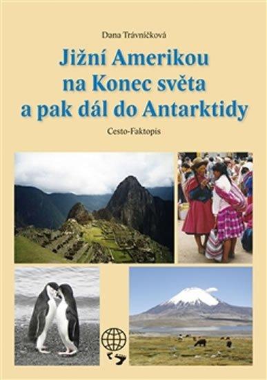 Trávníčková Dana: Jižní Amerikou na Konec světa a pak dál do Antarktidy