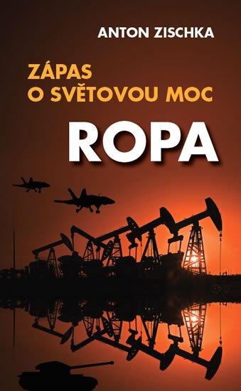Zischka Anton: Ropa - Zápas o světovou moc