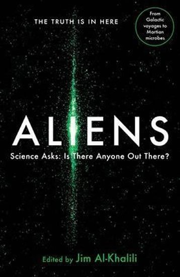 Al-Khalili Jim: Aliens : Science Asks: Is There Anyone Out There?