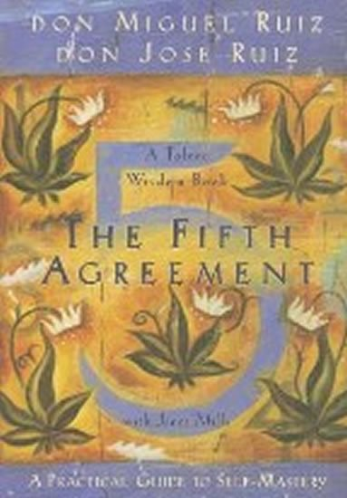 Ruiz Don Miguel: The Fifth Agreement: A Practical Guide to Self-Mastery
