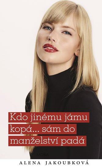 Jakoubková Alena: Kdo jinému jámu kopá... sám do manželství padá