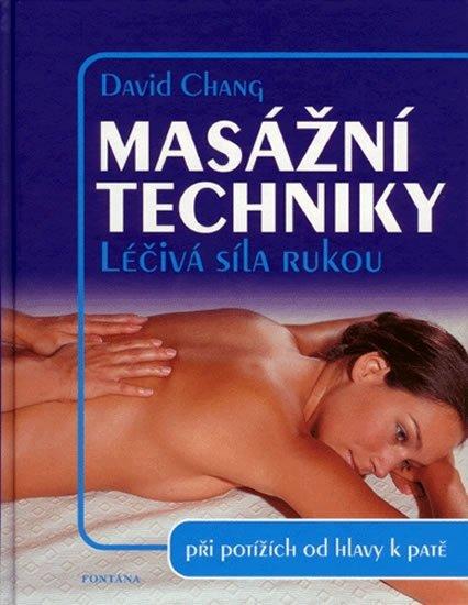 Chang David: Masážní techniky - Léčivá síla rukou