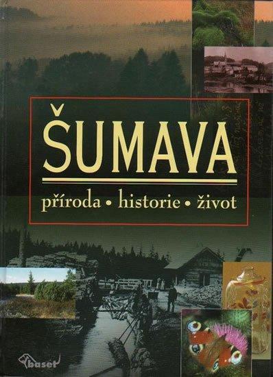 Anděra Miloš, Zavřel Petr,: Šumava – příroda, historie, život