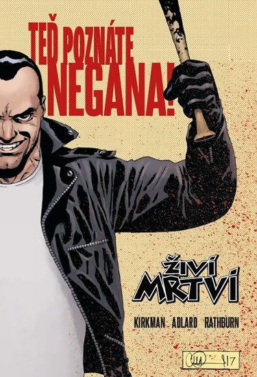 Kirkman Robert: Živí mrtví - Teď poznáte Negana!