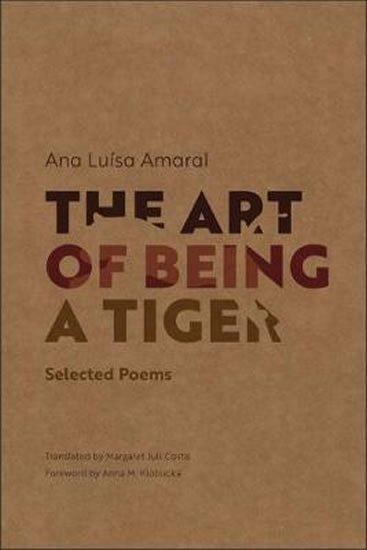 Amaral Ana Luisa: The Art of Being a Tiger : Selected Poems