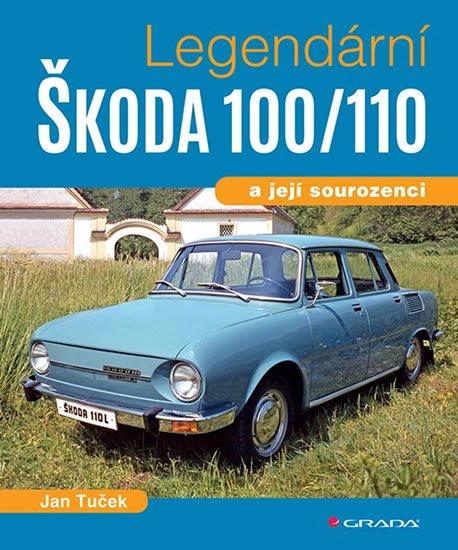 Tuček Jan: Legendární Škoda 100/110 a její sourozenci