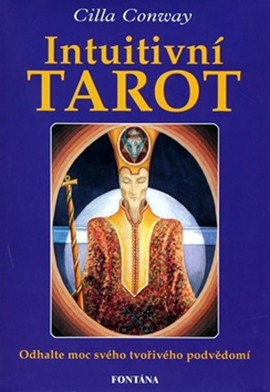 Conway Cilla: Intuitivní tarot - Odhalte moc svého tvořivého podvědomí