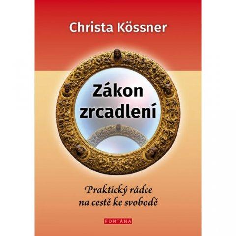 Kössner Christa: Zákon zrcadlení - Praktický rádce na cestě ke svobodě