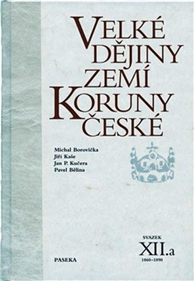 Bělina Pavel: Velké dějiny zemí Koruny české XII./a 1860-1890