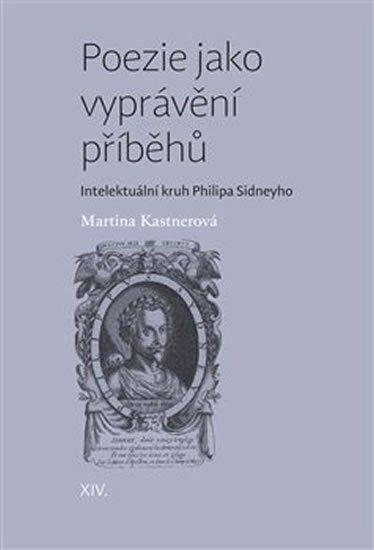 Kastnerová Martina: Poezie jako vyprávění příběhů - Intelektuální kruh Philipa Sidneyho