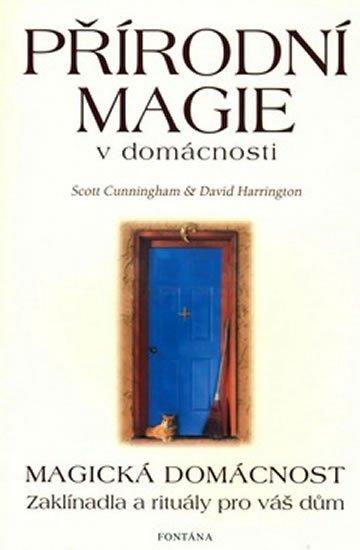 Cunningham Scott: Přírodní magie v domácnosti - Magická domácnost - Zaklínadla a rituály pro