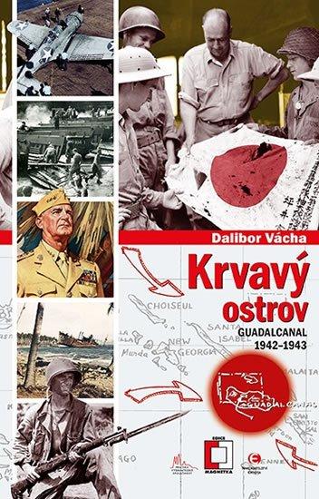 Vácha Dalibor: Krvavý ostrov - Guadalcanal 1942-1943