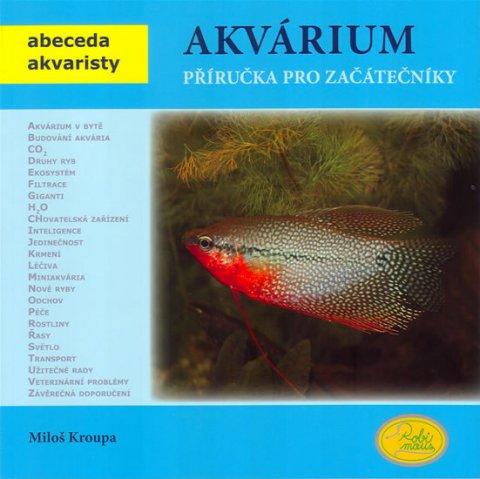 Kroupa Miloš: Akvárium - Příručka pro začátečníky - Abeceda akvaristy