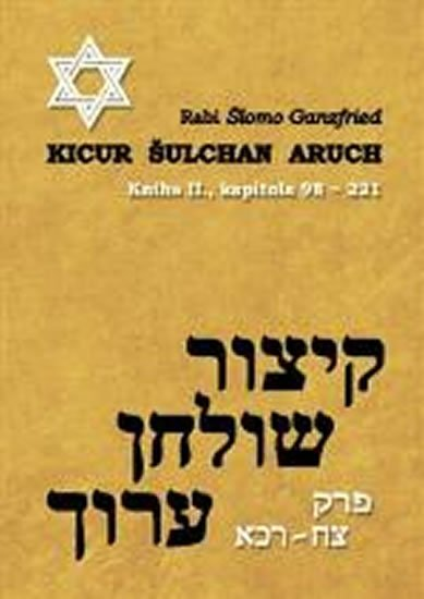 Ganzfried Rabi Šlomo: Kicur šulchan aruch - kniha II. (kapitola 98-221)