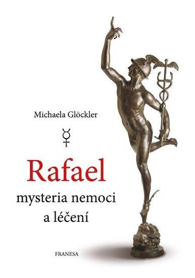 Glöckler Michaela: Rafael mysteria nemoci a léčení