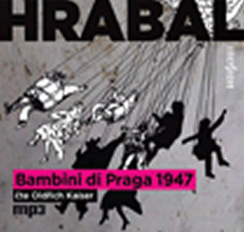 Hrabal Bohumil: Bambini di Praga 1947 - CDmp3 (Čte Oldřich Kaiser)