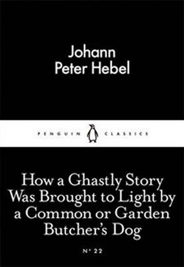 Hebel Johann Peter: How a Ghastly Story Was Brought to Light by a Common or Garden Butcher´s Do