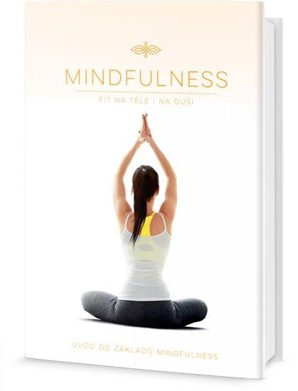 neuveden: Mindfulness - Fit na těle i na duši, Úvod do základů Mindfulness