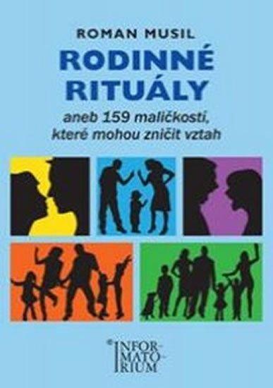Musil Roman: Rodinné rituály aneb 159 maličkostí, které mohou zničit vztah
