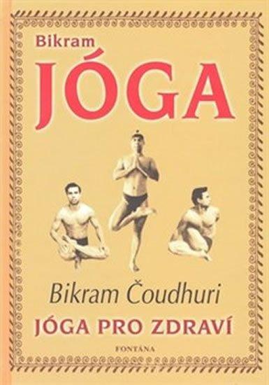 Čoudhuri Bikram: Bikram Jóga - Jóga pro zdraví