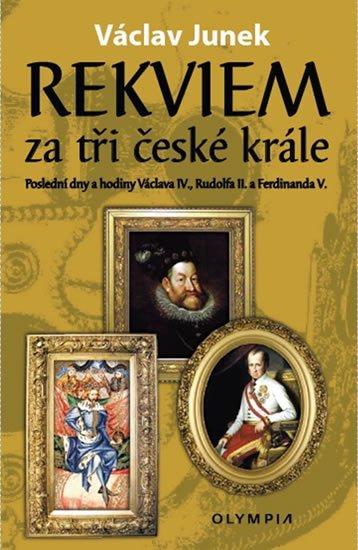 Junek Václav: Rekviem za tři krále - Polední dny a hodiny Václava IV., Rudolfa II. a Ferd
