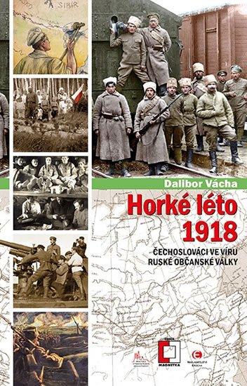 Vácha Dalibor: Horké léto - Čechoslováci ve víru ruské občanské války