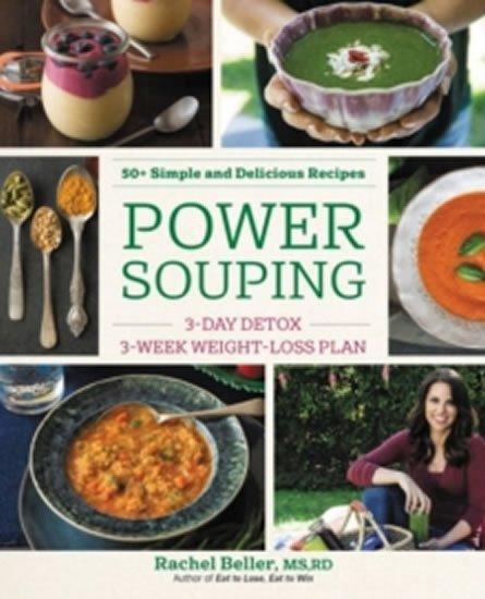 Beller Rachel: Power Souping - 3-Day Detox, 3-Week Weight-Loss Plan