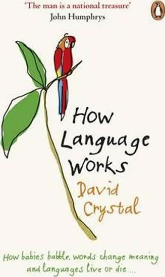 Crystal David: How Language Works : How Babies Babble, Words Change Meaning and Languages