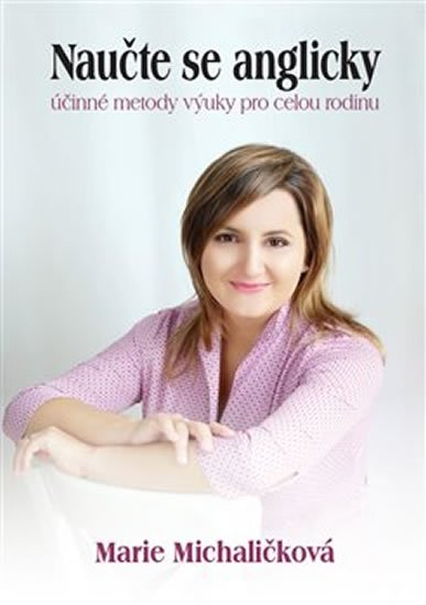 Michaličková Marie: Naučte se anglicky - účinné metody výuky pro celou rodinu