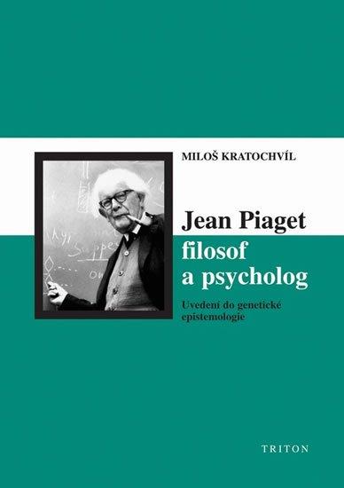 Kratochvíl Miloš: Jean Piaget filosof a psycholog