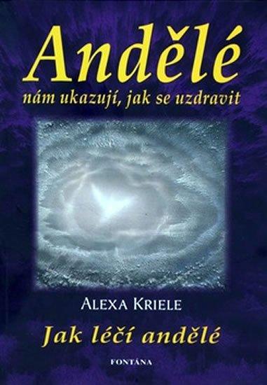 Krieleová Alexa: Andělé nám ukazují, jak se uzdravit - Jak léčí andělé