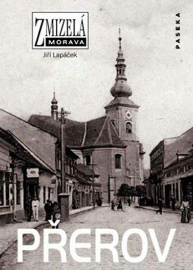 Lapáček Jiří: Zmizelá Morava - Přerov
