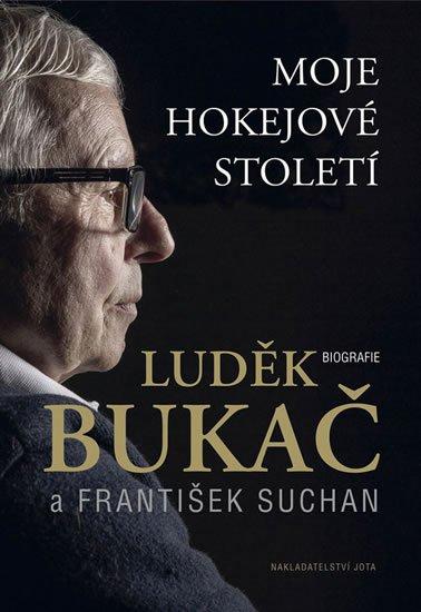Bukač Luděk, Suchan František,: Moje hokejové století - Biografie