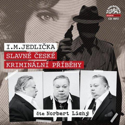 Jedlička I. M.: Slavné české kriminální příběhy - CDmp3 (Čte Norbert Lichý)