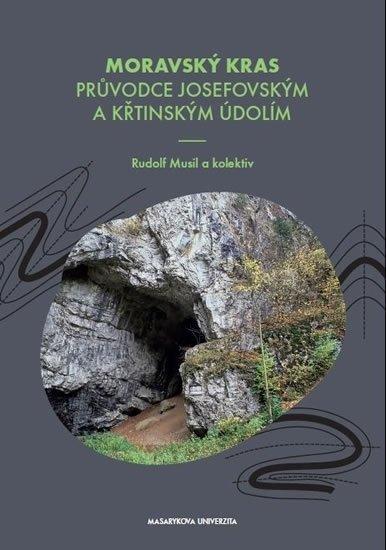 Musil Rudolf: Moravský kras - Průvodce Josefovským a Křtinským údolím