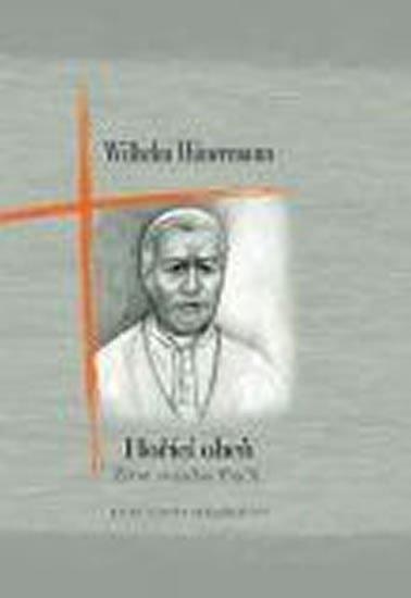 Hunermann Wilhelm: Hořící oheň - Život svatého Pia X.