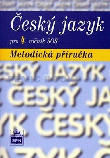Čechová a kolektiv Marie: Český jazyk pro 4. ročník SOŠ - Metodická příručka