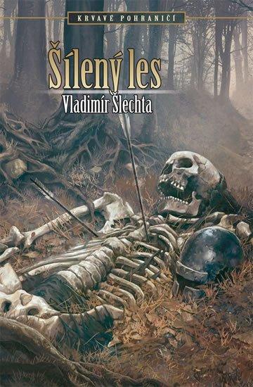 Šlechta Vladimír: Krvavé pohraničí - Šílený les