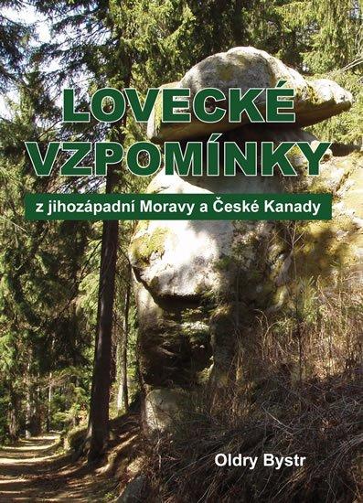 Bystrc Oldry: Lovecké vzpomínky z jihozápadní Moravy a České Kanady