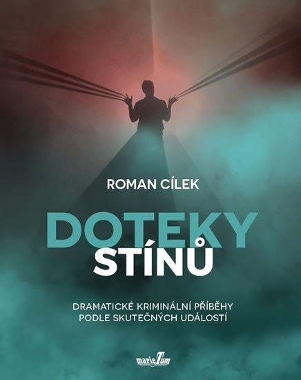 Cílek Roman: Doteky stínů - Dramatické kriminální příběhy podle skutečných událostí