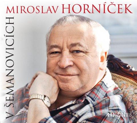 Horníček Miroslav: Miroslav Horníček v Šemanovicích - CD