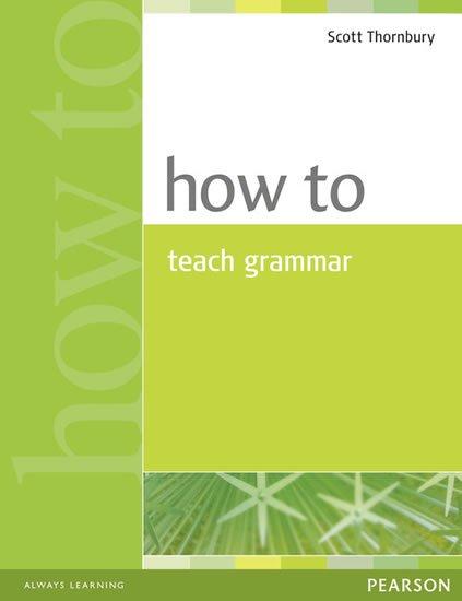 Thornbury Scott: How to Teach Grammar