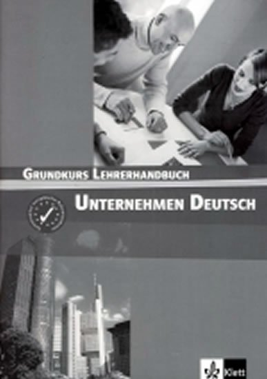 Becker Norber, Braunert Jörg: Unternehmen Deutsch Grundkurs - Metodická příručka
