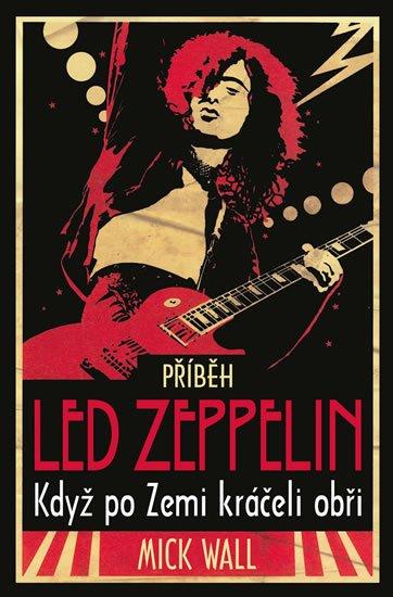 Wall Mick: Příběh Led  Zeppelin - Když po zemi kráčeli obři