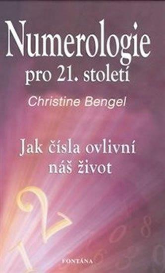 Bengel Christine: Numerologie pro 21. století - Jak čísla ovlivní náš život
