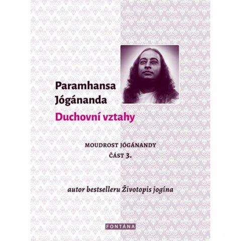 Jógánanda Paramhansa: Duchovní vztahy - Moudrost Jógánandy 3.