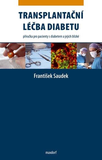 Saudek František: Transplantační léčba diabetu - Příručka pro pacienty s diabetem a jejich bl