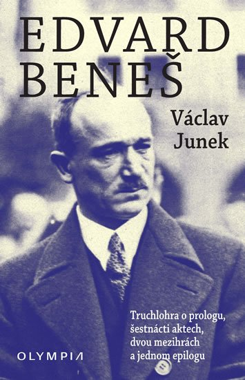 Junek Václav: Edvard Beneš - Truchlohra o prologu, šestnácti aktech, dvou mezihrách a jed