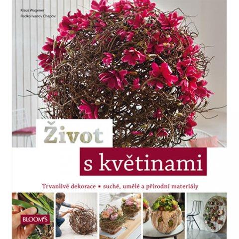Wagener Klaus, Chapov Radko Ivanov,: Život s květinami - Trvanlivé dekorace * suché, umělé a přírodní materiály
